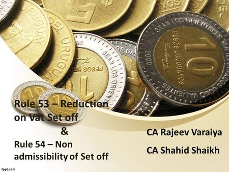 Rule 53 – Reduction on Vat Set off & Rule 54 – Non admissibility of Set off CA Rajeev Varaiya CA Shahid Shaikh.