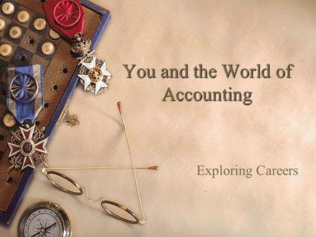 You and the World of Accounting Exploring Careers.