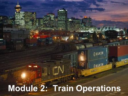 COPYRIGHT © AREMA 2010 2: 1 of 21 Module 2: Train Operations.