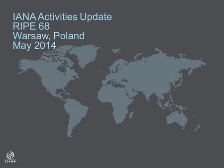 IANA Activities Update RIPE 68 Warsaw, Poland May 2014.