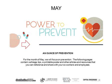 MAY AN OUNCE OF PREVENTION For the month of May, we will focus on prevention. The following pages contain verbiage, tips, a printable poster and other.