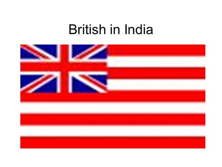 British in India. Pre-Imperialism British East India Company 1600's Mughal Dynasty lost power, B.E.I.C. seized opportunity. Battle of Plassey (1757) over.