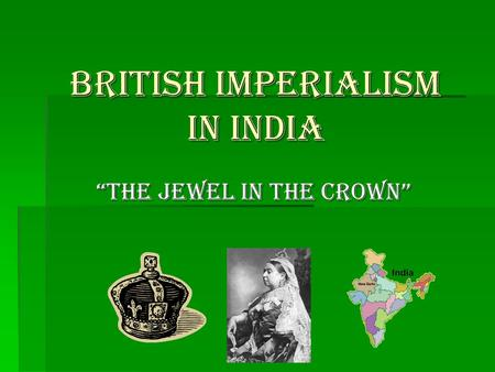 "British Imperialism in India ""The Jewel in the Crown"""