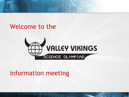 Welcome to the information meeting. What is the Science Olympiad? Annual science competition 23 individual and team events Students focus on 4 events.