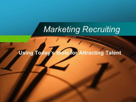 Marketing Recruiting Using Today's tools for Attracting Talent.