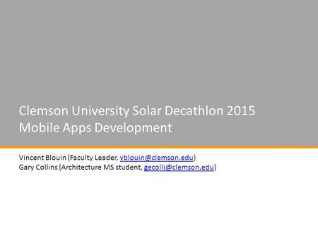 Clemson University Solar Decathlon 2015 Mobile Apps Development Vincent Blouin (Faculty Leader, Gary Collins (Architecture.