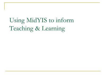 Using MidYIS to inform Teaching & Learning. to gain understanding of reading MidYIS graphs to share strategies for supporting individual pupils Ideas.