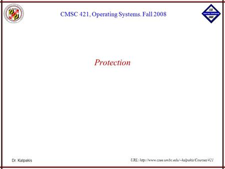 Dr. Kalpakis CMSC 421, Operating Systems. Fall 2008 URL:  Protection.