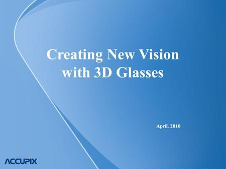 Creating New Vision with 3D Glasses April. 2010. www.accupix.com Confidential CONTENTS 1. CV of Rae Hwan, Lee 2. 3D TV Market Size 3. How 3D Glasses Works?