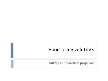 Food price volatility Survey of theoretical proposals.