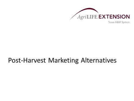 Post-Harvest Marketing Alternatives. Introduction  The marketing time frame for crops can be divided into three parts – pre- harvest, harvest, and post-harvest.