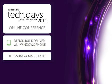 ONLINE CONFERENCE DESIGN.BUILD.DELIVE R with WINDOWS PHONE THURSDAY 24 MARCH 2011.
