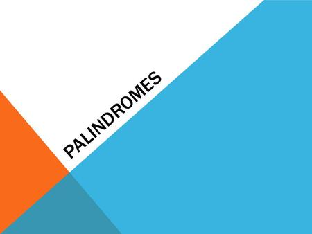 PALINDROMES. A palindrome is a number, a word, a phrase, a sentence, even a book or two that reads the same backwards and forwards, ignoring punctuation.