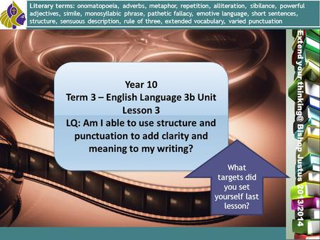 Miss L. Hamilton Extend your Bishop Justus 2013/2014 Year 10 Term 3 – English Language 3b Unit Lesson 3 LQ: Am I able to use structure and punctuation.