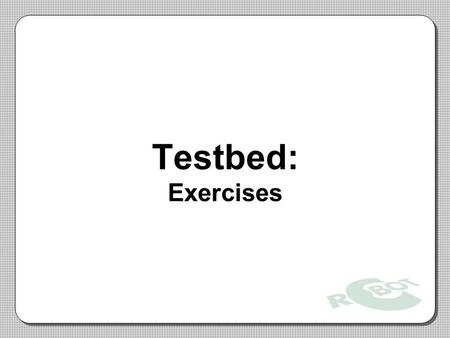 Testbed: Exercises.