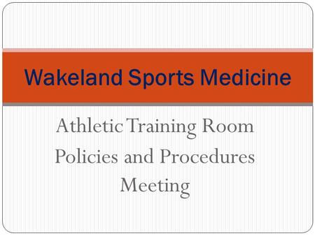 Athletic Training Room Policies and Procedures Meeting Wakeland Sports Medicine.