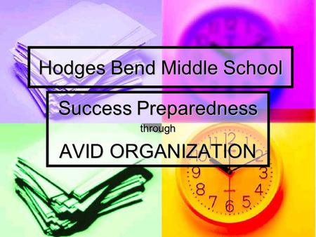 Success Preparedness through AVID ORGANIZATION Hodges Bend Middle School.