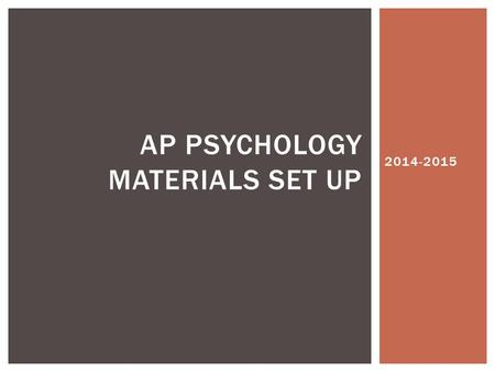 2014-2015 AP PSYCHOLOGY MATERIALS SET UP.  No Lifeguard on duty! Swim at your own risk!  Try to allow you to keep as much in the room as possible! 