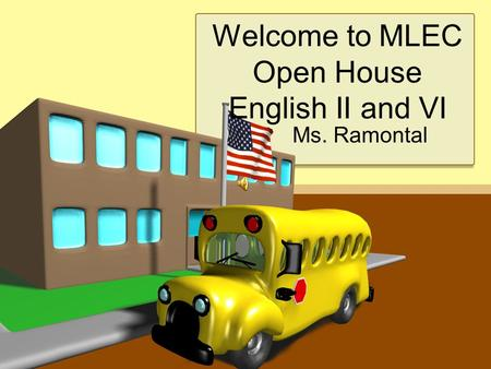 Welcome to MLEC Open House English II and VI Ms. Ramontal.