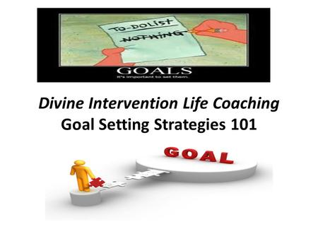 Divine Intervention Life Coaching Goal Setting Strategies 101.