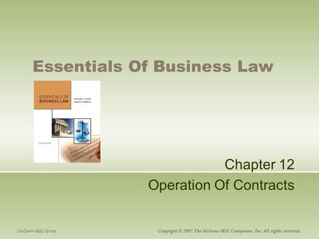 Essentials Of Business Law Chapter 12 Operation Of Contracts McGraw-Hill/Irwin Copyright © 2007 The McGraw-Hill Companies, Inc. All rights reserved.