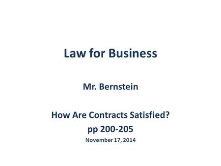 Law for Business Mr. Bernstein How Are Contracts Satisfied? pp 200-205 November 17, 2014.