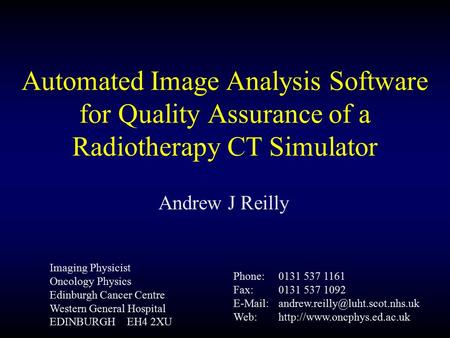 Automated Image Analysis Software for Quality Assurance of a Radiotherapy CT Simulator Andrew J Reilly Imaging Physicist Oncology Physics Edinburgh Cancer.