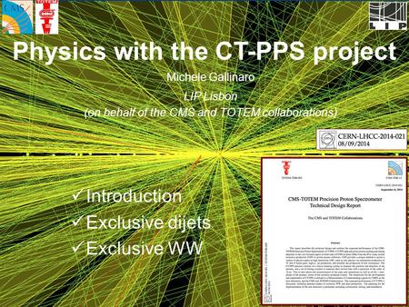 M. Gallinaro - Physics with the CT-PPS project - LHC Forward - Sep. 23, 20141 Michele Gallinaro LIP Lisbon (on behalf of the CMS and TOTEM collaborations)