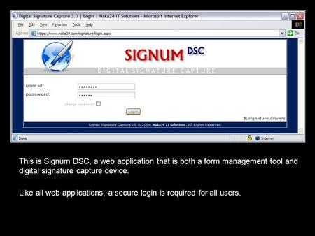 This is Signum DSC, a web application that is both a form management tool and digital signature capture device. Like all web applications, a secure login.