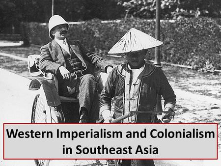 Western Imperialism and Colonialism in Southeast Asia.