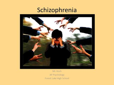 Schizophrenia Mr. Koch AP Psychology Forest Lake High School.