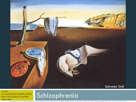 Schizophrenia Source: www.nimh.nih.gov/health/publica tions/schizophrenia/complete- index.shtml Copyright © Notice: The materials are copyrighted © and.