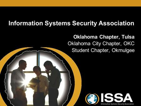 Oklahoma Chapter Information Systems Security Association Oklahoma Chapter, Tulsa Oklahoma City Chapter, OKC Student Chapter, Okmulgee Oklahoma Chapter,