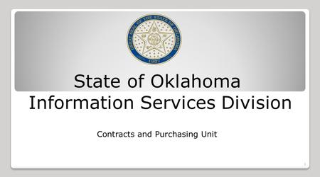 State of Oklahoma Information Services Division Contracts and Purchasing Unit 1.