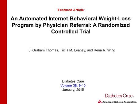 An Automated Internet Behavioral Weight-Loss Program by Physician Referral: A Randomized Controlled Trial Featured Article: J. Graham Thomas, Tricia M.