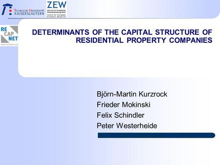 DETERMINANTS OF THE CAPITAL STRUCTURE OF RESIDENTIAL PROPERTY COMPANIES Björn-Martin Kurzrock Frieder Mokinski Felix Schindler Peter Westerheide.