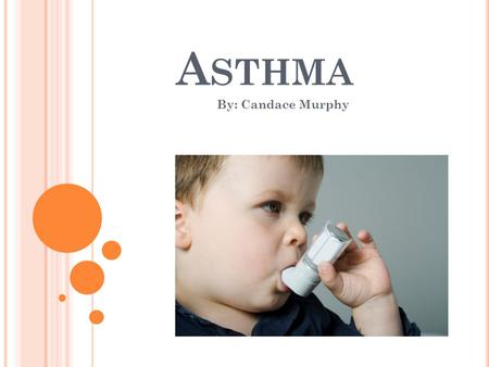A STHMA By: Candace Murphy. W HAT I S A STHMA ? Asthma is a chronic disease. It affects the airways and makes breathing difficult. It causes an inflammation.