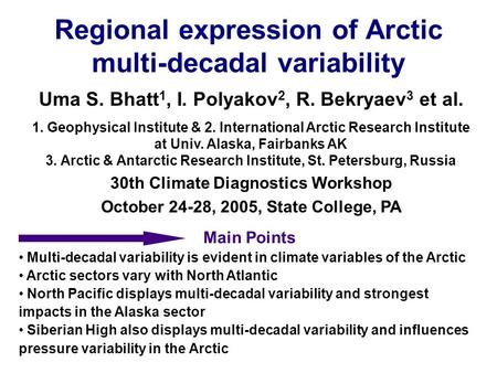 Uma S. Bhatt 1, I. Polyakov 2, R. Bekryaev 3 et al. 1. Geophysical Institute & 2. International Arctic Research Institute at Univ. Alaska, Fairbanks AK.