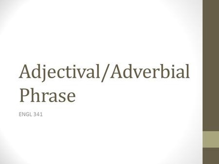 Adjectival/Adverbial Phrase ENGL 341. OVERVIEW OF LAST WEEK A summary of NP: The structure/internal components/constituents The determiner The pre/modifier.