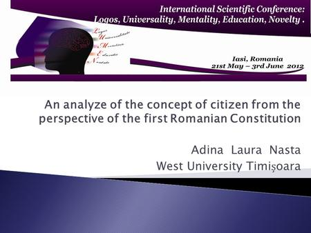 An analyze of the concept of citizen from the perspective of the first Romanian Constitution Adina Laura Nasta West University Timioara.