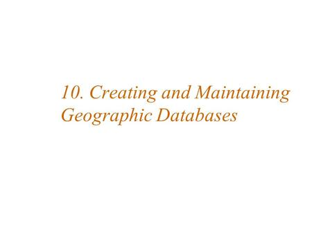 10. Creating and Maintaining Geographic Databases.