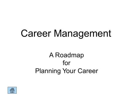 Career Management A Roadmap for Planning Your Career.