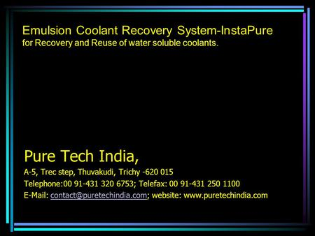 Emulsion Coolant Recovery System-InstaPure for Recovery and Reuse of water soluble coolants. Pure Tech India, A-5, Trec step, Thuvakudi, Trichy -620 015.