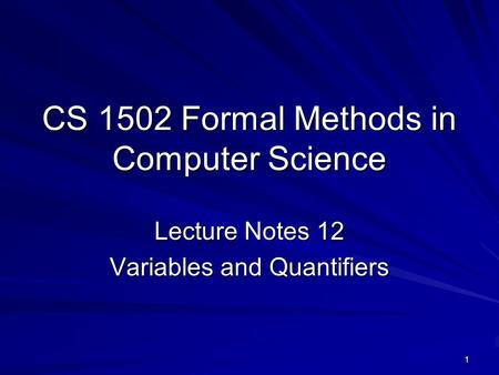 1 CS 1502 Formal Methods in Computer Science Lecture Notes 12 Variables and Quantifiers.