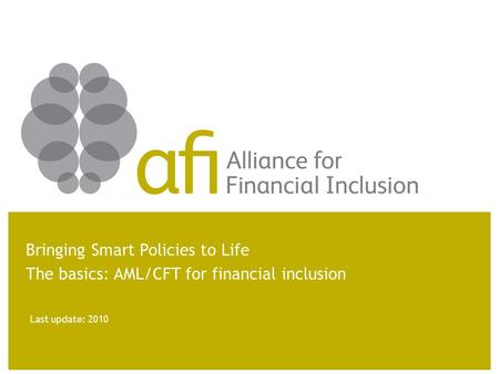 Last update: 2010 Bringing Smart Policies to Life The basics: AML/CFT for financial inclusion.