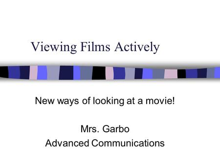 Viewing Films Actively New ways of looking at a movie! Mrs. Garbo Advanced Communications.