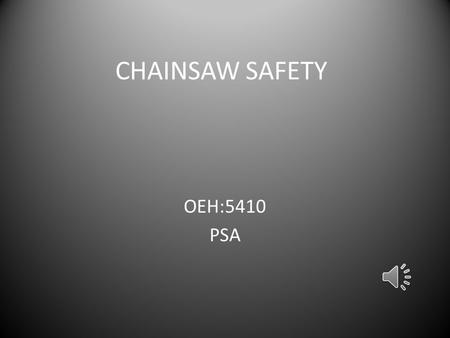 CHAINSAW SAFETY OEH:5410 PSA Chainsaw Safety Chainsaw Facts Each year over 3 million new chainsaws are sold in the United States. Each year 28,500 people.