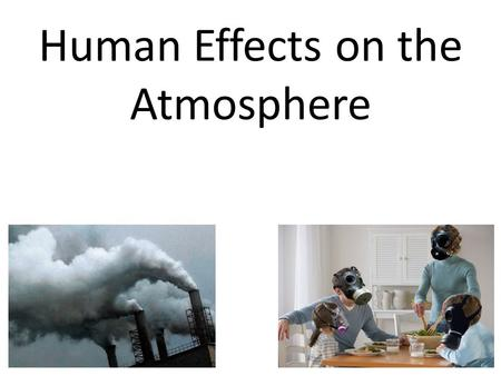 Human Effects on the Atmosphere. Air Pollution Think about a piece of burnt toast from your toaster at home. If someone burns toast and there is a fan.