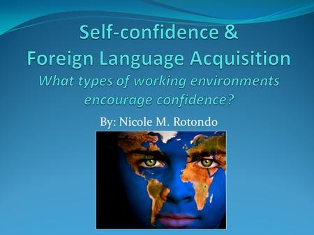 By: Nicole M. Rotondo. What do these words mean? Self-confidence = belief in one's abilities Language acquisition = the process by which humans acquire.