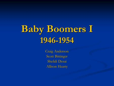 Baby Boomers I 1946-1954 Craig Anderson Scott Bittinger Shefali Desai Allison Hearty.